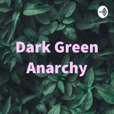 What is Dark Green Anarchy?
