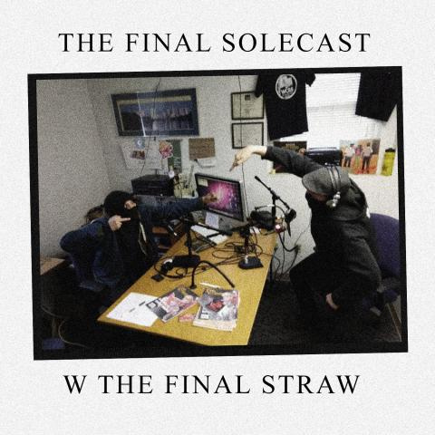 The Final Solecast w/ The Final Straw