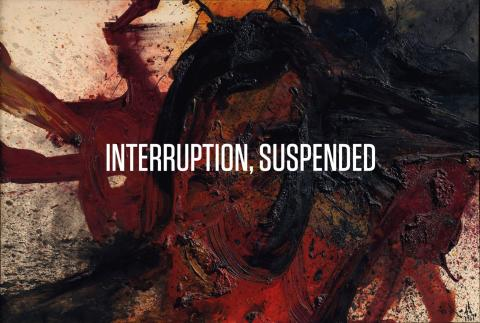 INTERRUPTION, SUSPENDED