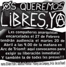 """We want them free, now! The anarchist comrades imprisoned in February 27 will have a hearing on April 20th 9am in the morning on the Arc de Triomf: here we gather to demand their immediate liberation! And of all prisoners too!!!"""