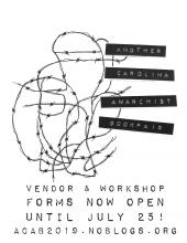 Another Carolina Anarchist Bookfair Vendor and Workshop Forms Now Open Until July 25! ACAB2019.NOBLOGS.ORG