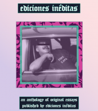 Anthology of original essays published as Ediciones Inéditas (project previous to this one). Designed & compiled by post.chicanx.