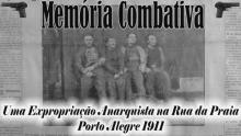 Combative Memory: An Anarchist Expropriation in Porto Alegre, Brazil in 1911